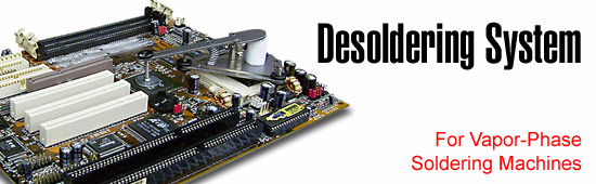 Desoldering System for Vapour Phase Soldering Machines